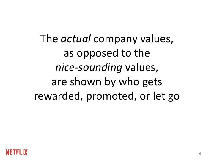 귀에 듣기 좋은 말들이 아닌, 회사가 진짜로 가치있게 여기는 것들은, 누가 보상받고, 승진되고, 해고되는지에 반영된다.