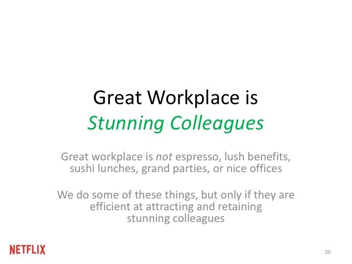 """""""멋진 일터는 끝내주는 동료들이다."""" 데이케어, 에스프레소 기계, 건강 보험, 일식 점심, 멋진 사무실이나 높은 연봉이 아니다. 그래서 우리는 최고의 동료들을 끌어오는데 효과적인 일들만 한다."""