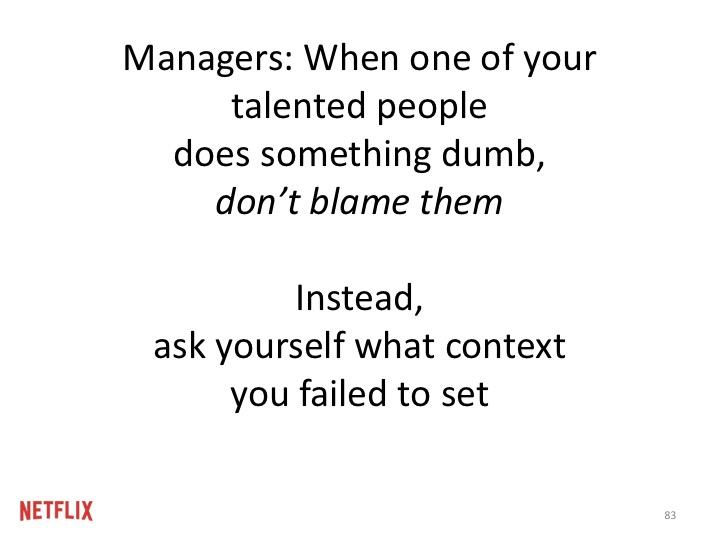 매니저들에게: 당신의 부하직원 중 한 명이 멍청한 일을 하면 그들을 비난하지 말 것. 대신, 그들에게 문맥(context)을 제대로 제공했는지를 생각해볼 것